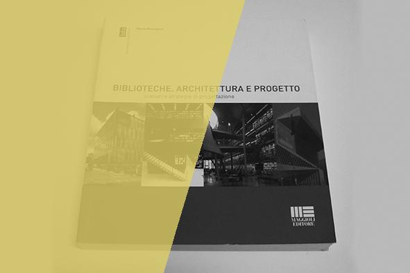 Biblioteche. Architettura e progetto / Libro